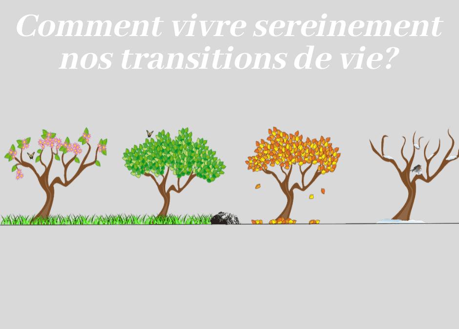 Comment vivre sereinement nos transitions de vie ?